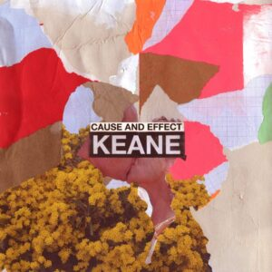 KEANE, Cause and Effect
